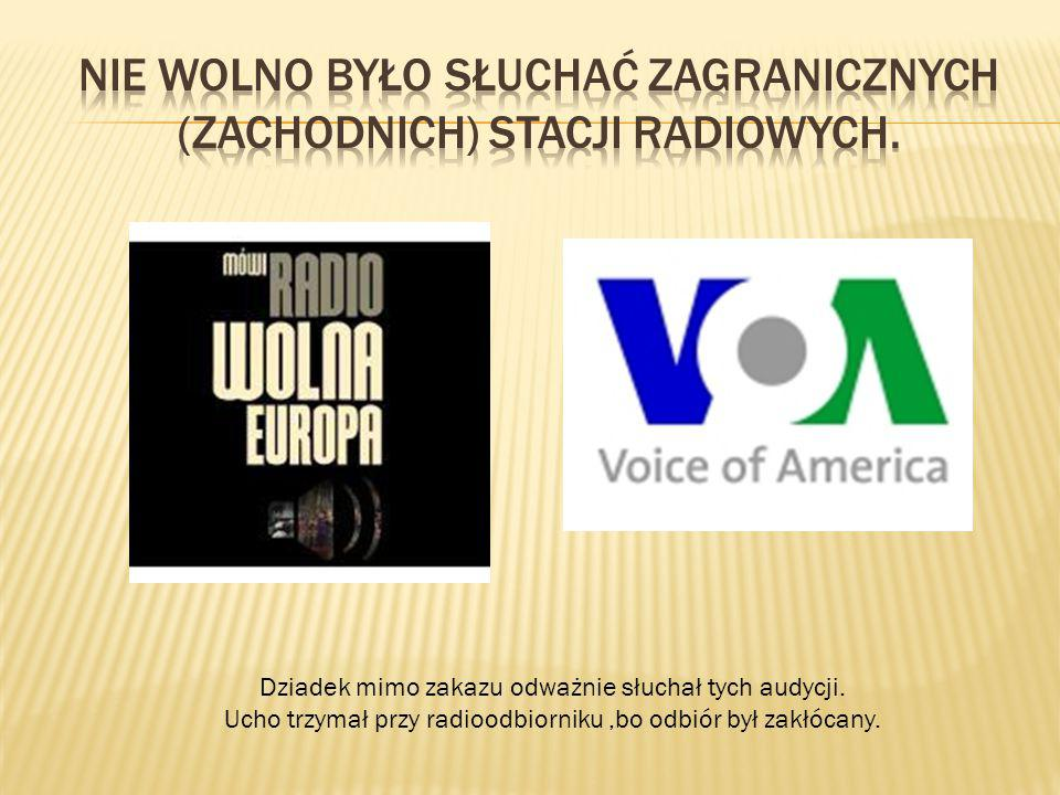 Nie wolno było słuchać zagranicznych (zachodnich) stacji radiowych.