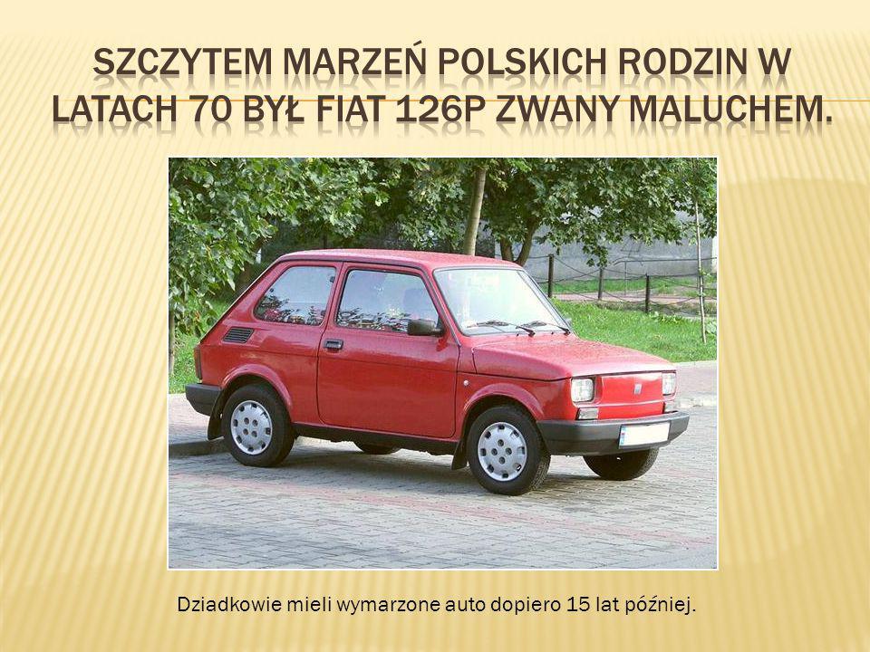Szczytem marzeń polskich rodzin w latach 70 był Fiat 126p zwany maluchem.