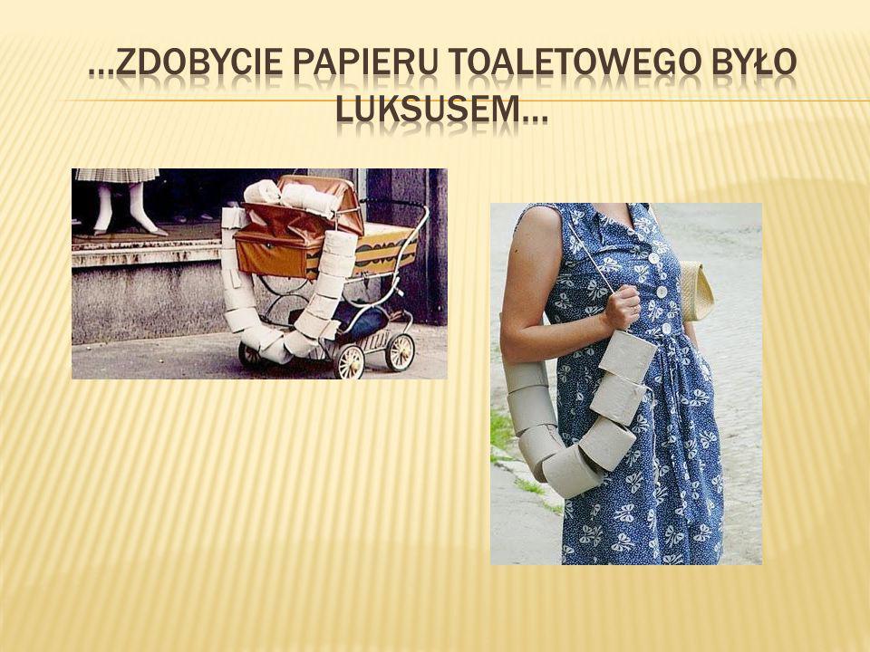 …Zdobycie papieru toaletowego było luksusem…