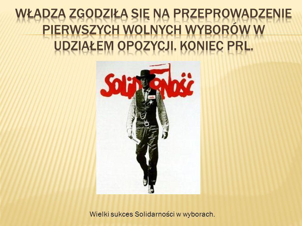 Władza zgodziła się na przeprowadzenie Pierwszych wolnych wyborów w udziałem opozycji. Koniec PRL.