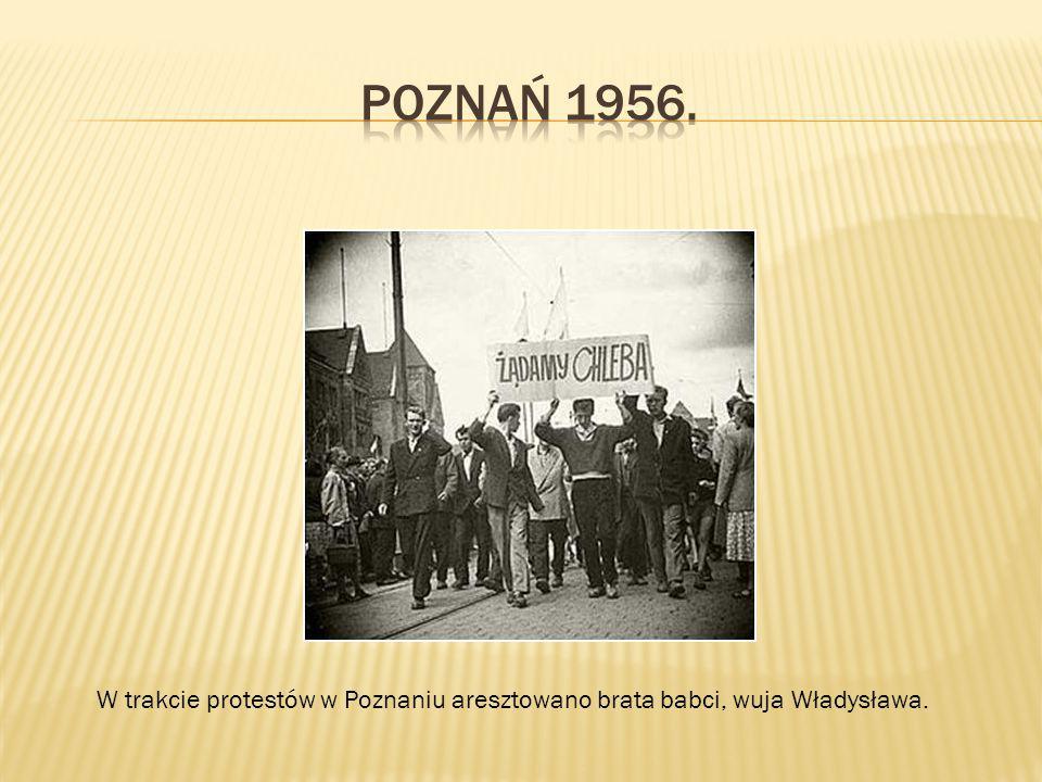 Poznań 1956. W trakcie protestów w Poznaniu aresztowano brata babci, wuja Władysława.