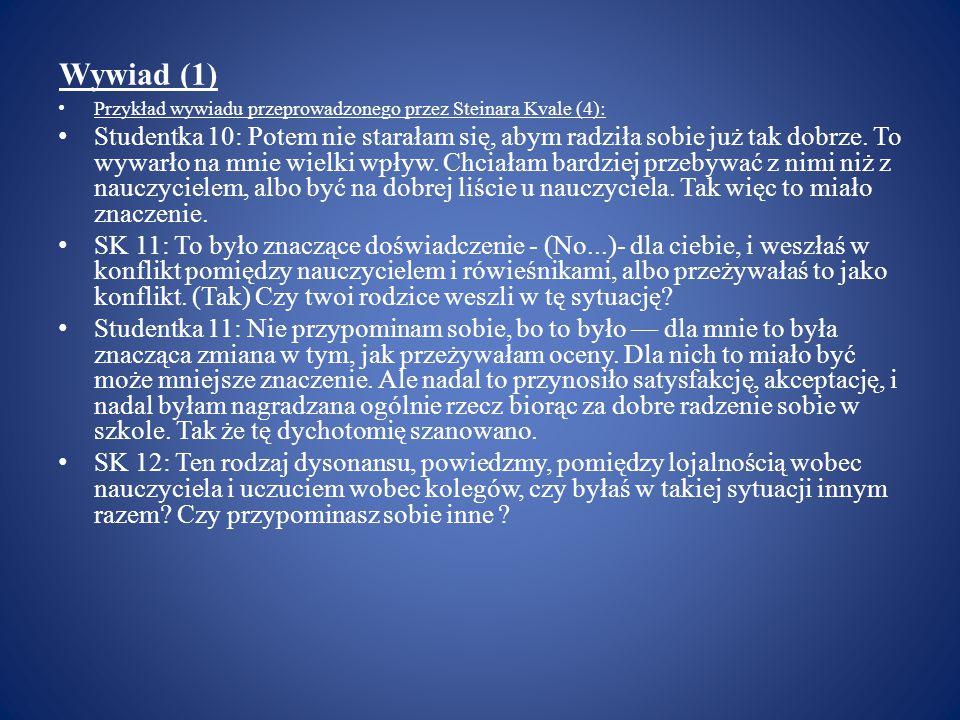 Wywiad (1) Przykład wywiadu przeprowadzonego przez Steinara Kvale (4):
