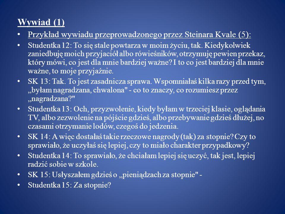 Wywiad (1) Przykład wywiadu przeprowadzonego przez Steinara Kvale (5):