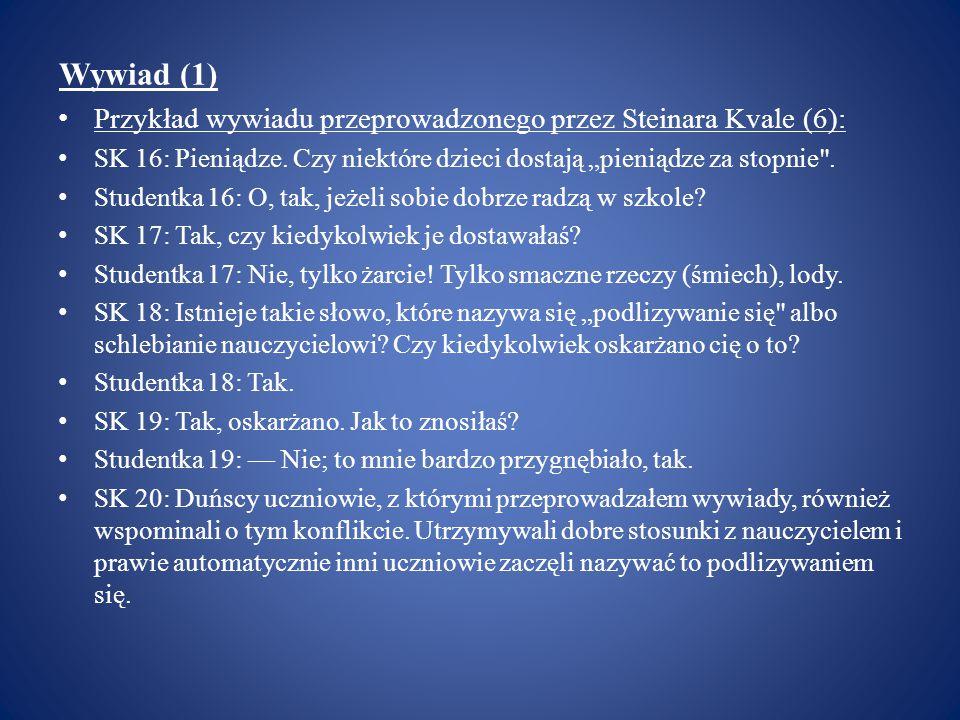 Wywiad (1) Przykład wywiadu przeprowadzonego przez Steinara Kvale (6):