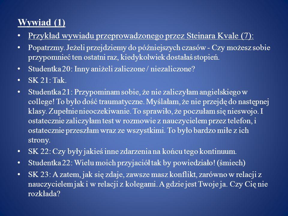 Wywiad (1) Przykład wywiadu przeprowadzonego przez Steinara Kvale (7):