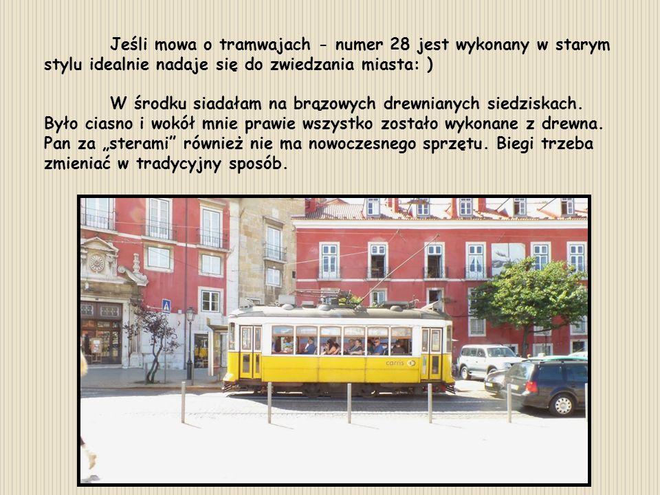Jeśli mowa o tramwajach - numer 28 jest wykonany w starym stylu idealnie nadaje się do zwiedzania miasta: )