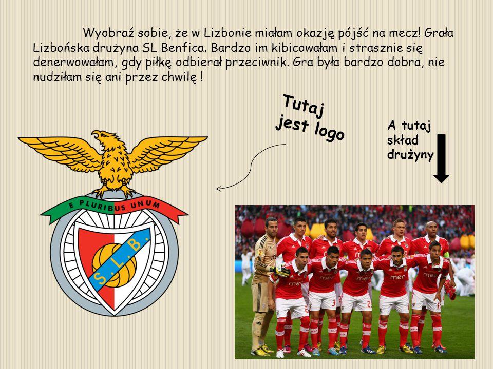 Wyobraź sobie, że w Lizbonie miałam okazję pójść na mecz