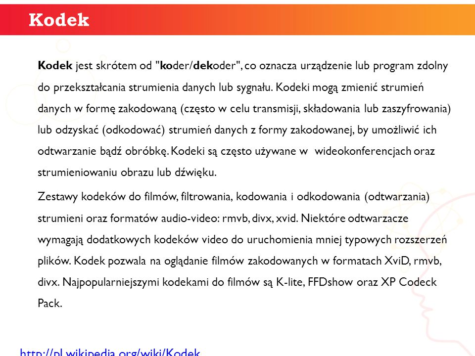 Kodek http://pl.wikipedia.org/wiki/Kodek