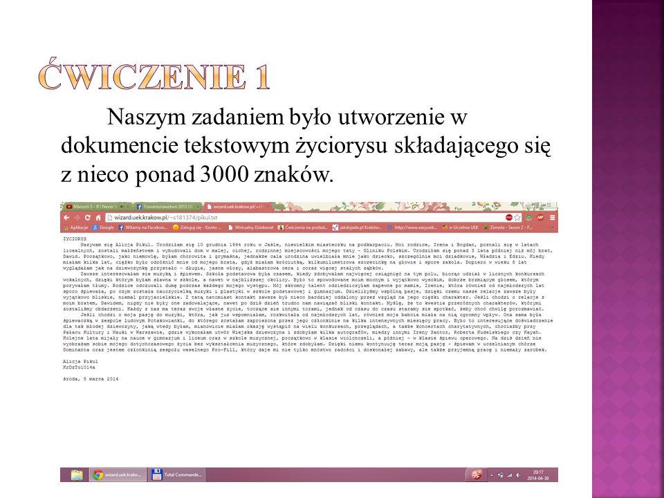 Ćwiczenie 1 Naszym zadaniem było utworzenie w dokumencie tekstowym życiorysu składającego się z nieco ponad 3000 znaków.