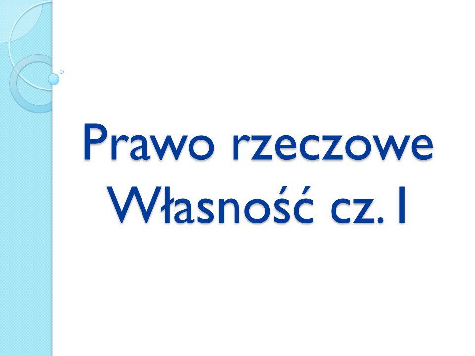 Prawo rzeczowe Własność cz. I