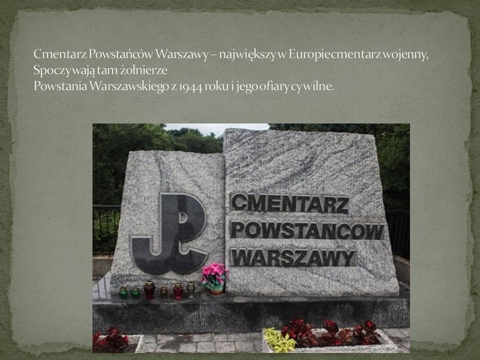 Cmentarz Powstańców Warszawy – największy w Europie cmentarz wojenny, Spoczywają tam żołnierze Powstania Warszawskiego z 1944 roku i jego ofiary cywilne.