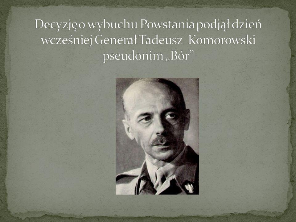 """Decyzję o wybuchu Powstania podjął dzień wcześniej Generał Tadeusz Komorowski pseudonim """"Bór"""