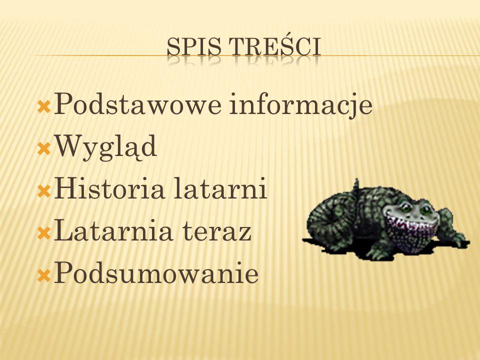 Podstawowe informacje Wygląd Historia latarni Latarnia teraz