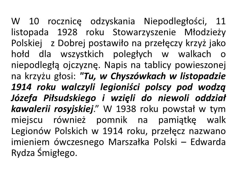 W 10 rocznicę odzyskania Niepodległości, 11 listopada 1928 roku Stowarzyszenie Młodzieży Polskiej z Dobrej postawiło na przełęczy krzyż jako hołd dla wszystkich poległych w walkach o niepodległą ojczyznę.