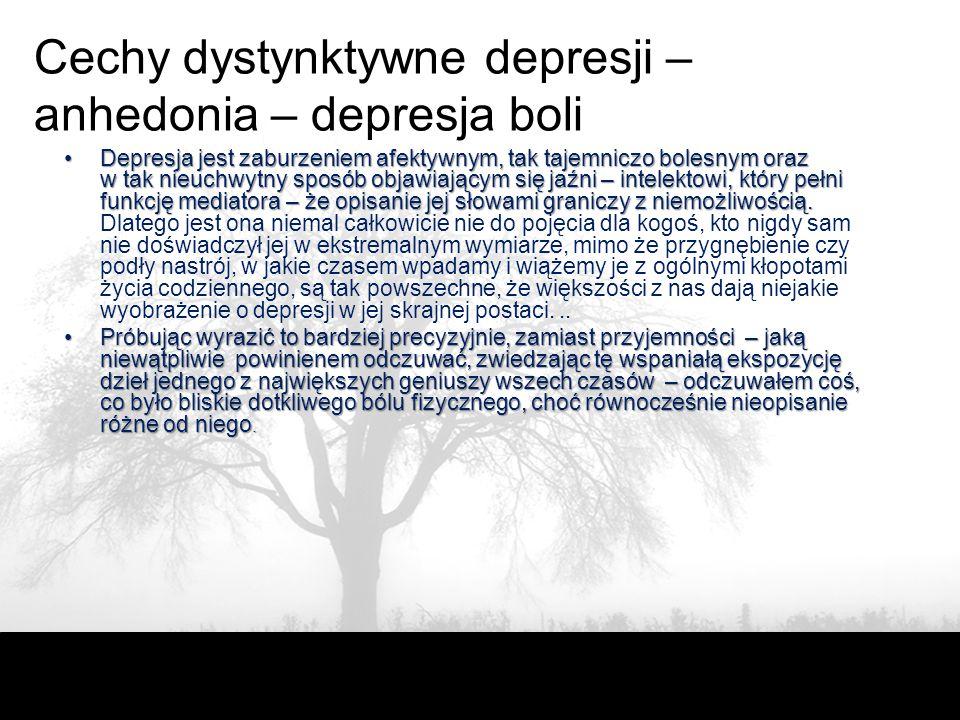 Cechy dystynktywne depresji – anhedonia – depresja boli