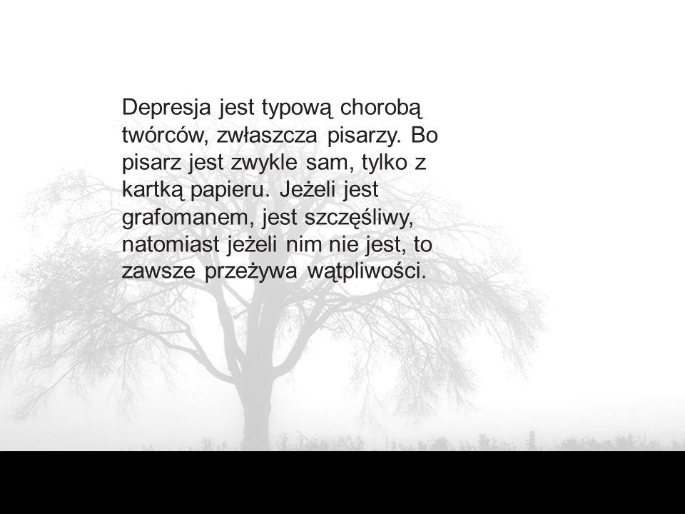 Depresja jest typową chorobą twórców, zwłaszcza pisarzy