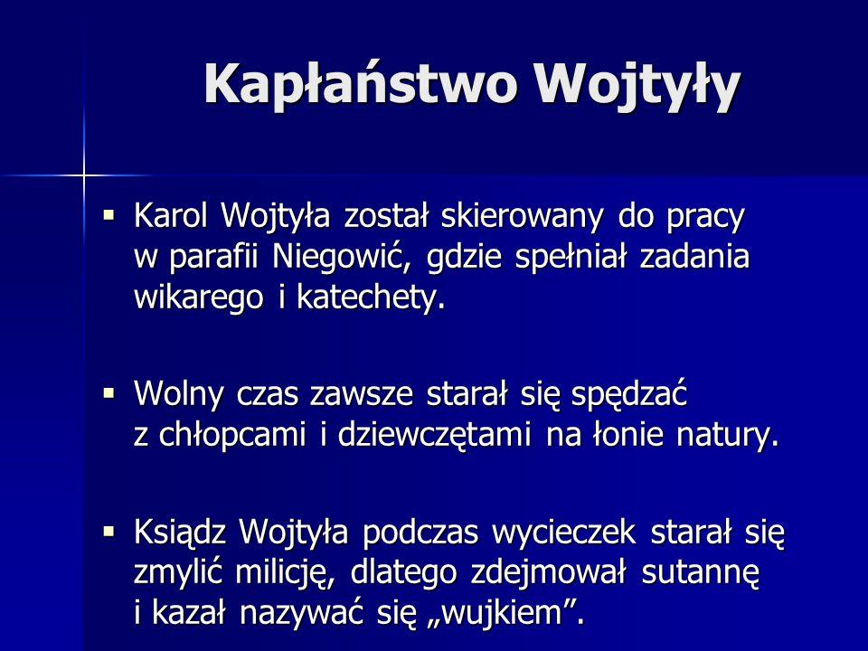 Kapłaństwo Wojtyły Karol Wojtyła został skierowany do pracy w parafii Niegowić, gdzie spełniał zadania wikarego i katechety.
