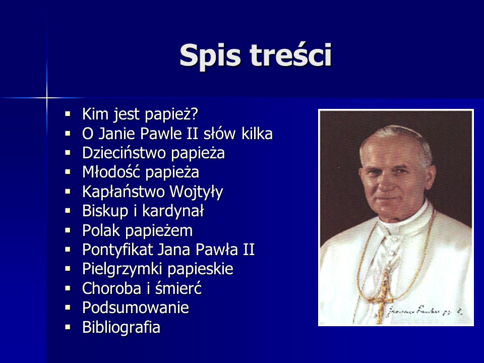 Spis treści Kim jest papież O Janie Pawle II słów kilka