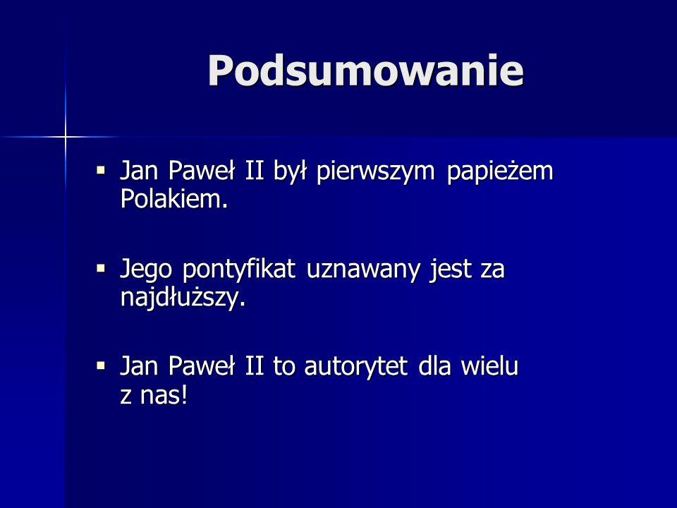 Podsumowanie Jan Paweł II był pierwszym papieżem Polakiem.