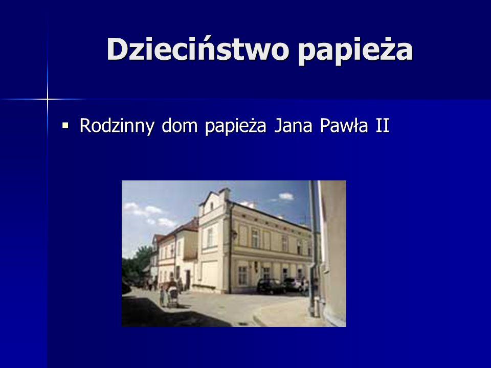 Dzieciństwo papieża Rodzinny dom papieża Jana Pawła II