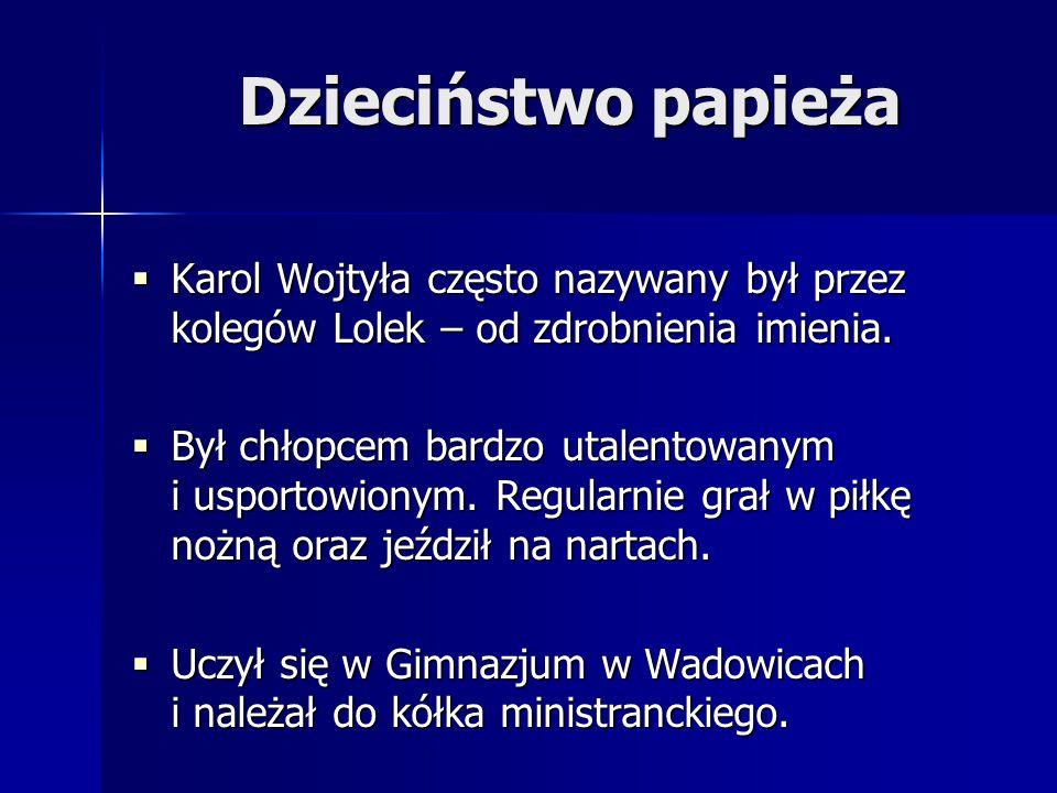 Dzieciństwo papieża Karol Wojtyła często nazywany był przez kolegów Lolek – od zdrobnienia imienia.