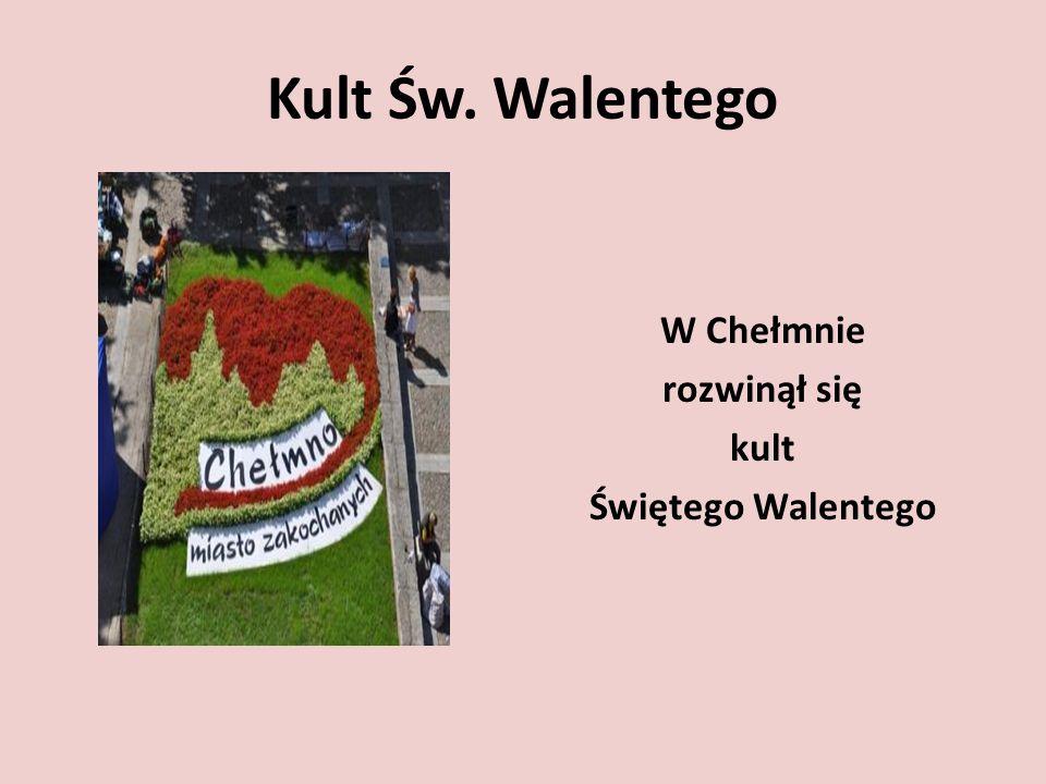 Kult Św. Walentego W Chełmnie rozwinął się kult Świętego Walentego