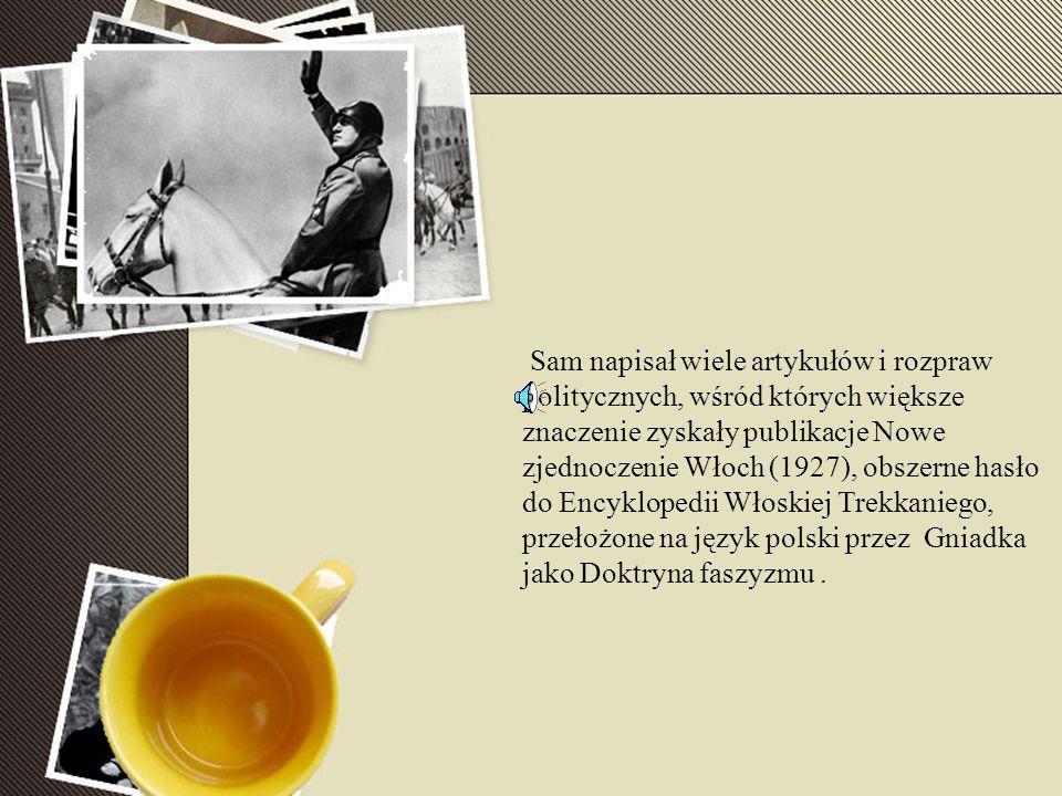 Sam napisał wiele artykułów i rozpraw politycznych, wśród których większe znaczenie zyskały publikacje Nowe zjednoczenie Włoch (1927), obszerne hasło do Encyklopedii Włoskiej Trekkaniego, przełożone na język polski przez Gniadka jako Doktryna faszyzmu .