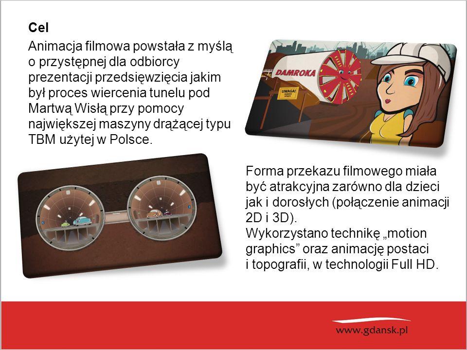 Cel Animacja filmowa powstała z myślą o przystępnej dla odbiorcy prezentacji przedsięwzięcia jakim był proces wiercenia tunelu pod Martwą Wisłą przy pomocy największej maszyny drążącej typu TBM użytej w Polsce.