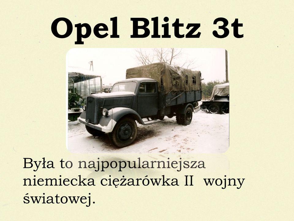 Opel Blitz 3t Była to najpopularniejsza niemiecka ciężarówka II wojny światowej.