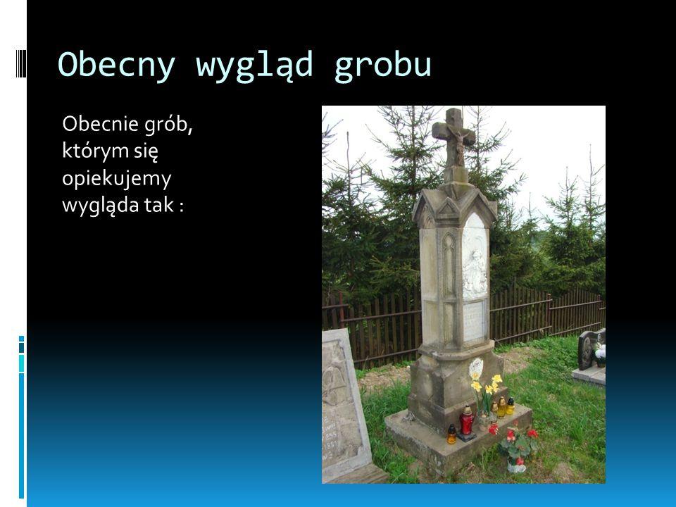 Obecny wygląd grobu Obecnie grób, którym się opiekujemy wygląda tak :
