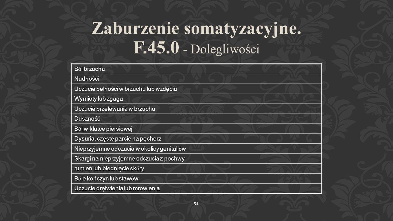 Zaburzenie somatyzacyjne. F.45.0 - Dolegliwości