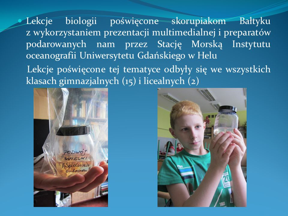 Lekcje biologii poświęcone skorupiakom Bałtyku z wykorzystaniem prezentacji multimedialnej i preparatów podarowanych nam przez Stację Morską Instytutu oceanografii Uniwersytetu Gdańskiego w Helu