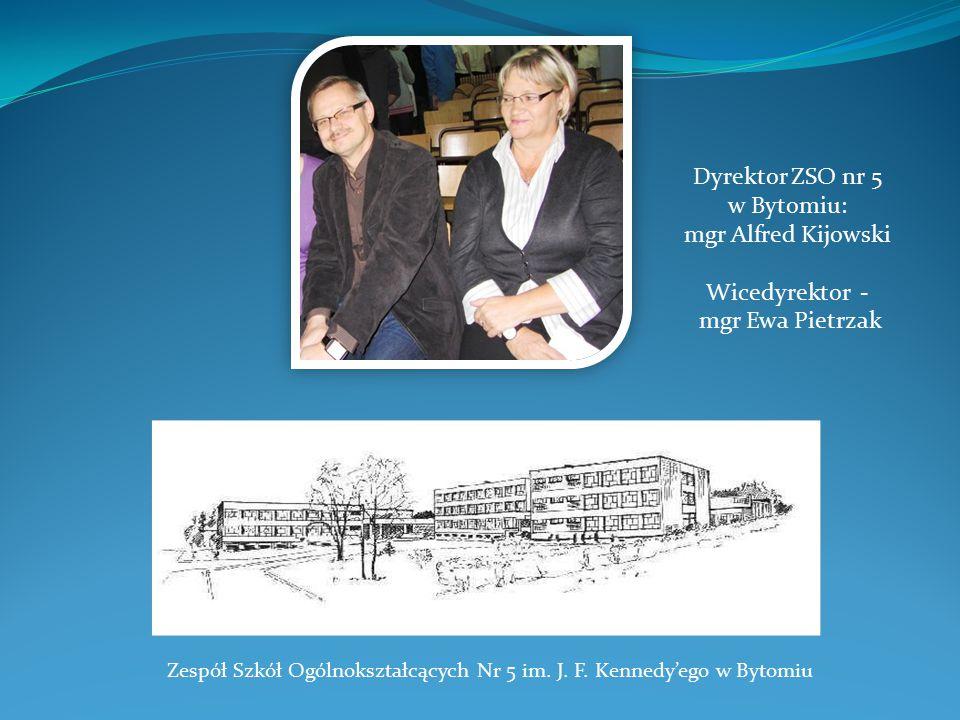 Dyrektor ZSO nr 5 w Bytomiu: mgr Alfred Kijowski Wicedyrektor -