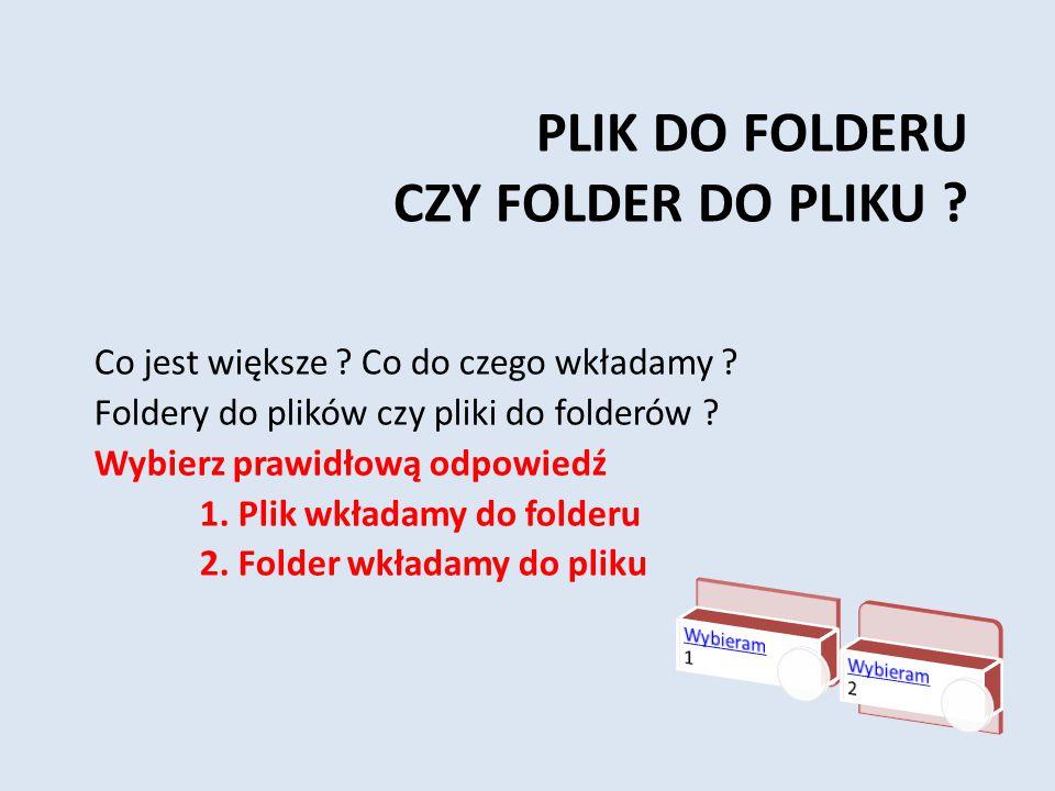 Plik do folderu czy folder do pliku