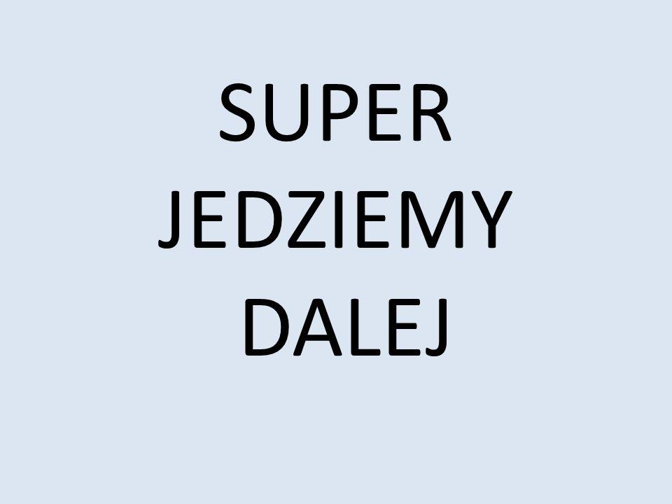 SUPER JEDZIEMY DALEJ