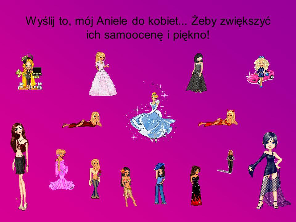 Wyślij to, mój Aniele do kobiet... Żeby zwiększyć ich samoocenę i piękno!