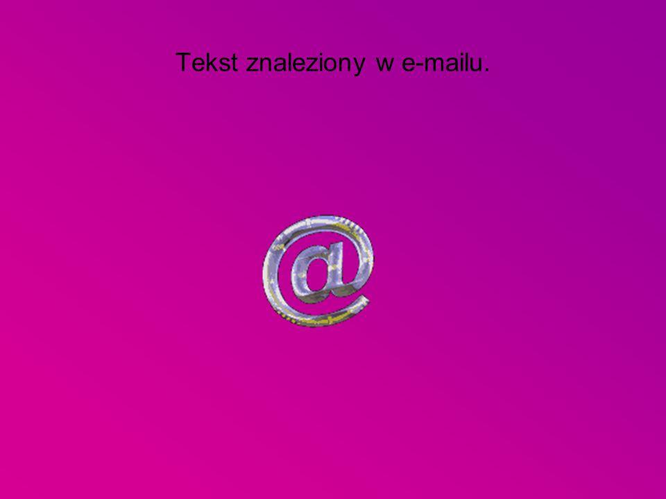 Tekst znaleziony w e-mailu.