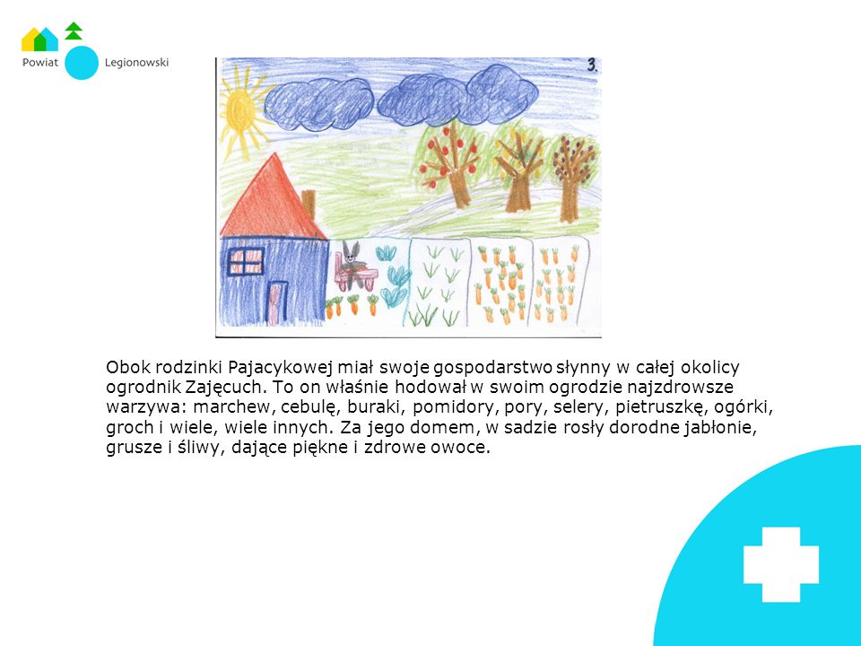 Obok rodzinki Pajacykowej miał swoje gospodarstwo słynny w całej okolicy ogrodnik Zajęcuch.