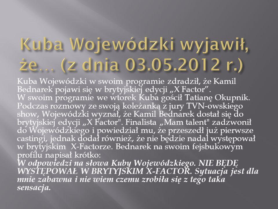 Kuba Wojewódzki wyjawił, że… (z dnia 03.05.2012 r.)
