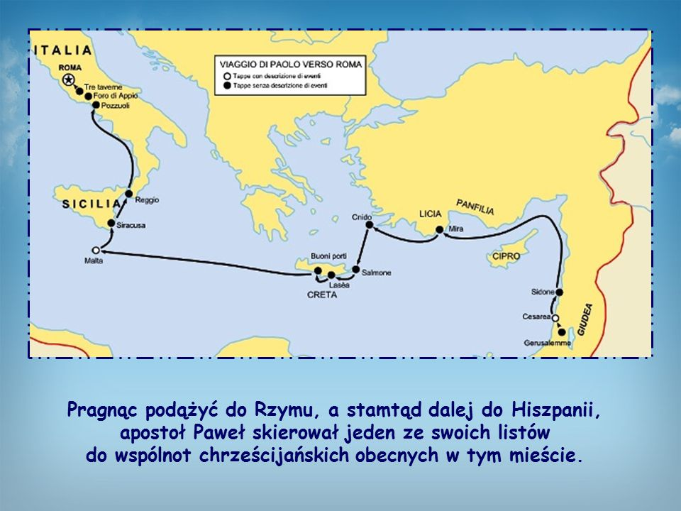 Pragnąc podążyć do Rzymu, a stamtąd dalej do Hiszpanii, apostoł Paweł skierował jeden ze swoich listów do wspólnot chrześcijańskich obecnych w tym mieście.