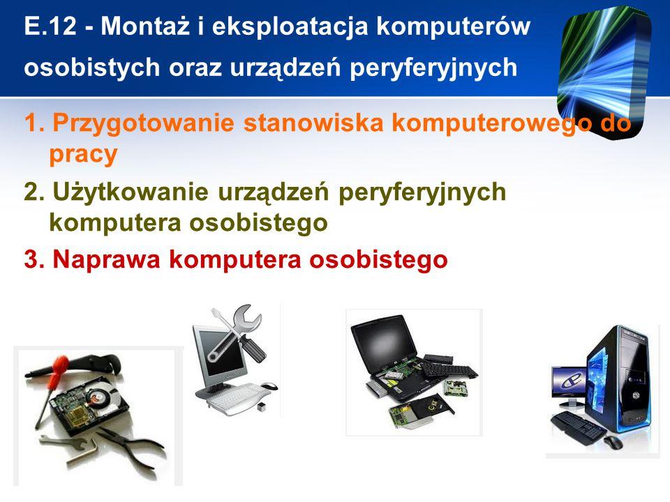 E.12 - Montaż i eksploatacja komputerów osobistych oraz urządzeń peryferyjnych