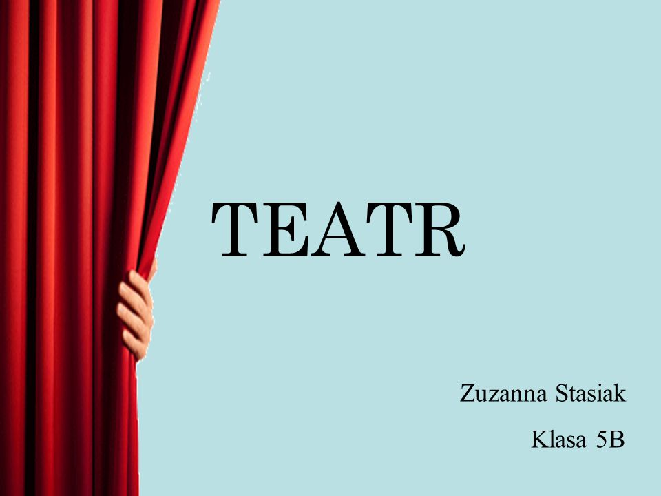 TEATR Zuzanna Stasiak Klasa 5B
