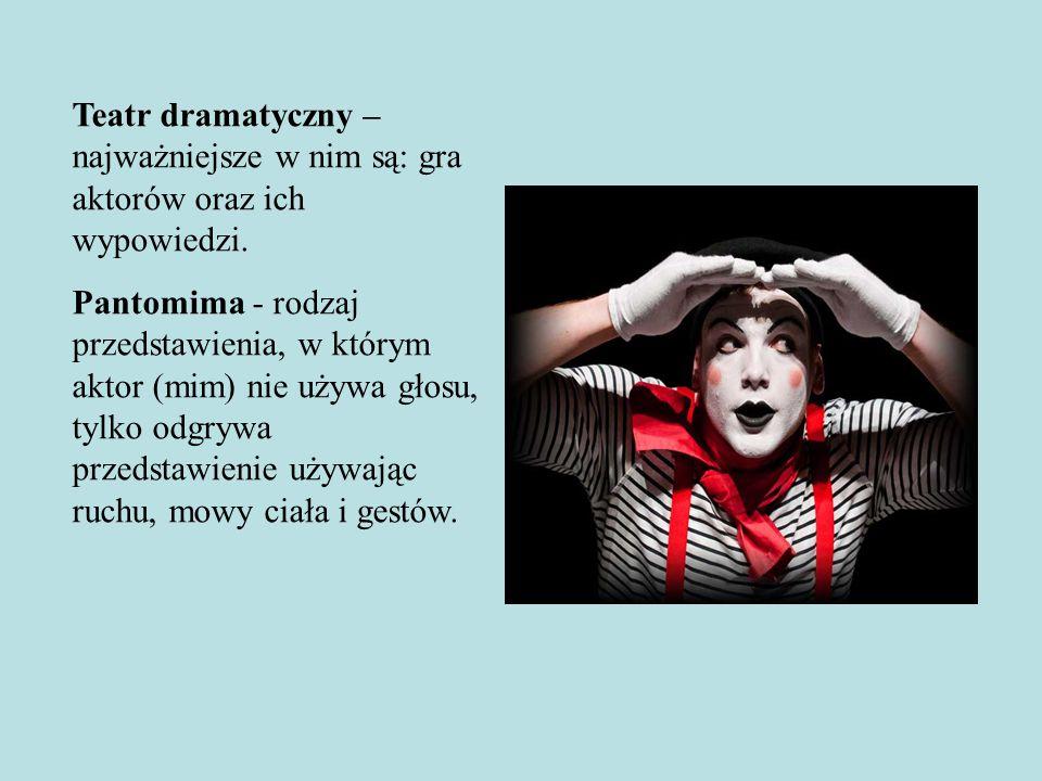 Teatr dramatyczny – najważniejsze w nim są: gra aktorów oraz ich wypowiedzi.