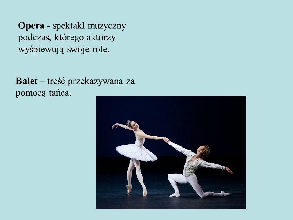 Opera - spektakl muzyczny podczas, którego aktorzy wyśpiewują swoje role.