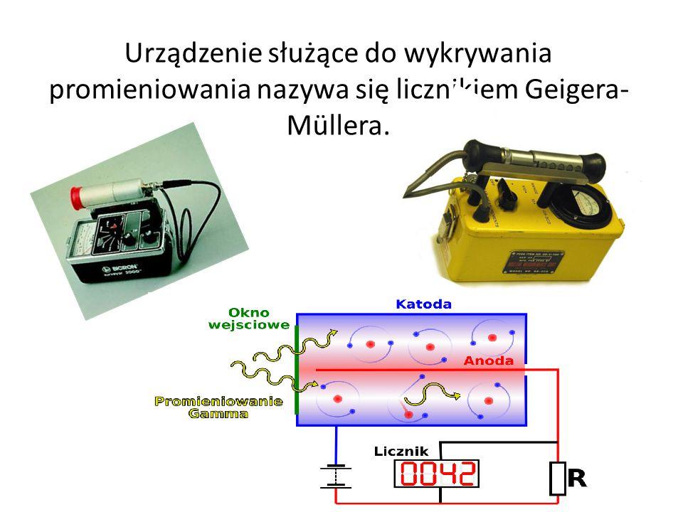 Urządzenie służące do wykrywania promieniowania nazywa się licznikiem Geigera-Müllera.