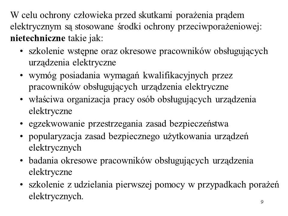 W celu ochrony człowieka przed skutkami porażenia prądem elektrycznym są stosowane środki ochrony przeciwporażeniowej: nietechniczne takie jak: