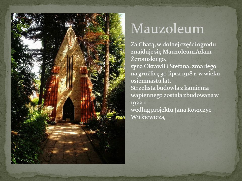 Mauzoleum Za Chatą, w dolnej części ogrodu znajduje się Mauzoleum Adam Żeromskiego,