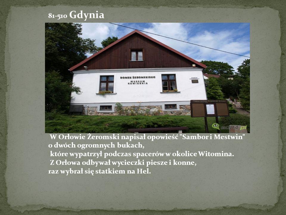81-510 Gdynia W tym domu Żeromski spędził rodzinne wakacje w 1920 r. W Orłowie Żeromski napisał opowieść Sambor i Mestwin