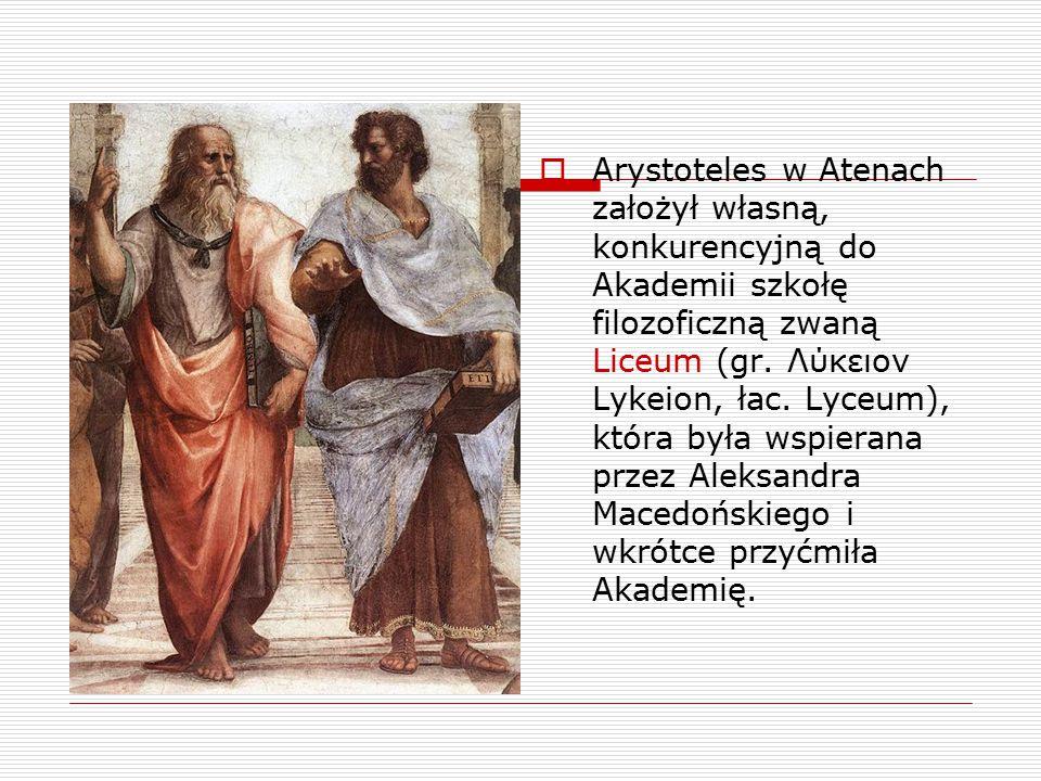 Arystoteles w Atenach założył własną, konkurencyjną do Akademii szkołę filozoficzną zwaną Liceum (gr.