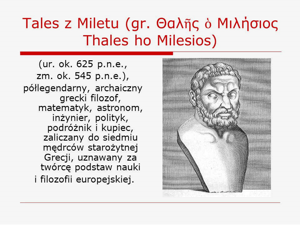 Tales z Miletu (gr. Θαλῆς ὁ Μιλήσιος Thales ho Milesios)